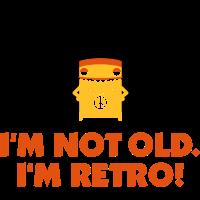 Ich bin nicht alt. Ich bin retro!