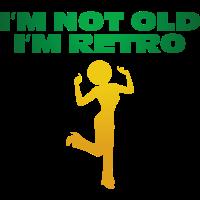 Ich bin nicht alt. Ich bin retro.