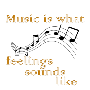 Music is what feelings sounds like