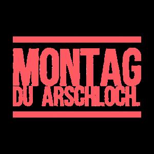 Montag Du Arschloch Geschenkidee