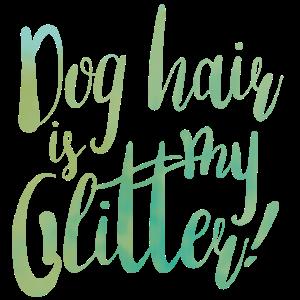 Dog hair is my Glitter!