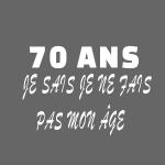 70 ANS je sais je ne fais pas mon âge