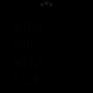 Ich wünschte du wärst Bier - ich wünschte du wärst Bier