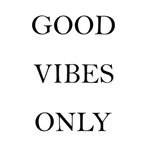 GOOD VIBES ONLY (w)