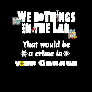 Wir machen Dinge im Labor die wären ein Verbrechen