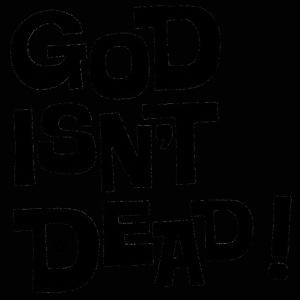 God isn't dead !