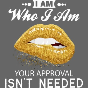 I am who I am your approval isn't needed