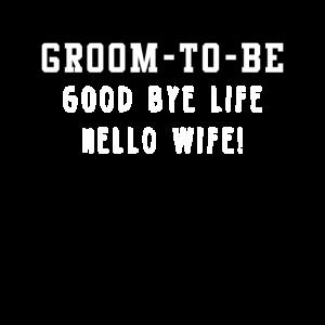 Groom to Be Goodbye Life Hello Wife JGA Party