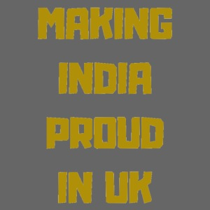 MAKING INDIA PROUD IN UK