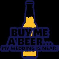 Kauf mir ein Bier. Ich heirate!