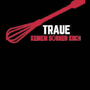 Traue keinem dünnen Koch Kochlöffel Küche Chef
