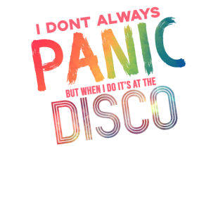 I Dont Always Panic But When I Do It At The Disco