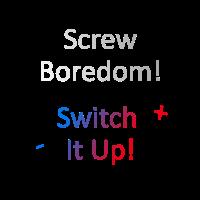 Screw Boredom Switch it Up ! Shirt