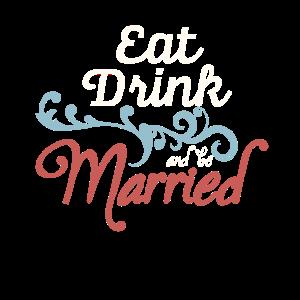 """Hochezeitsspruch """"Eat Drink and get Married"""" Idee"""