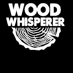 Wood Whisperer - Funny Holzarbeiter Zimmerei