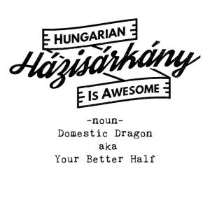 Házisárkány - Hungarian is Awesome (black fonts)