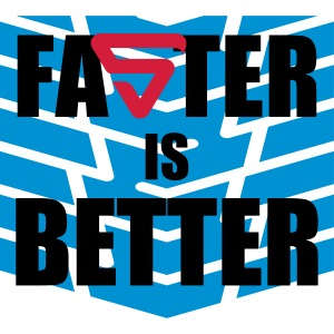 Faster is Better