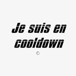 Je suis en cooldown