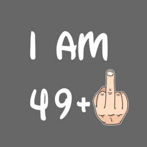 50th Birthday - I am 49+1 T shirt Hoodie Sweater