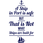 A Ship in Port is safe