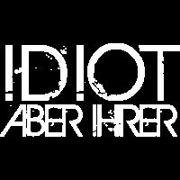 idiot aber ihrer