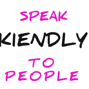 Sprich freundlich zu Menschen