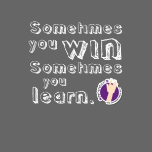 Some times you win, sometimes you learn