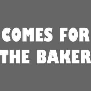 comes for the baker