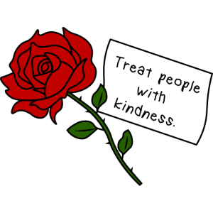 Treat People With Kindness ROSE