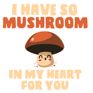 Ich habe so einen Pilz für dich in meinem Herzen