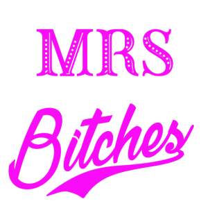 Miss to Mrs with all my Bitches