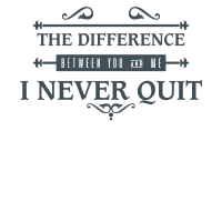 The differenz ? I never quit!
