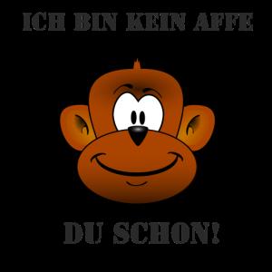 Ich bin kein Affe, du schon!