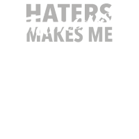 HATERS MAKES ME FAMOUSE
