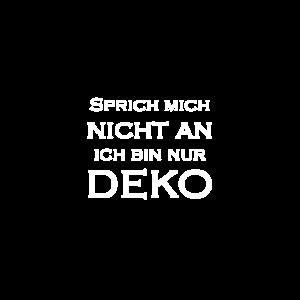 Sprich mich nicht an ich bin nur Deko