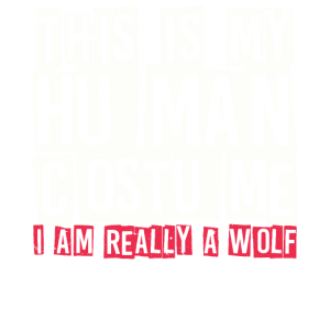 This Is My Human Costume I Am Really A Wolf