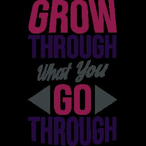Wachsen Sie durch, was Sie durchlaufen