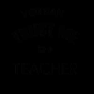 Trust me I am a teacher