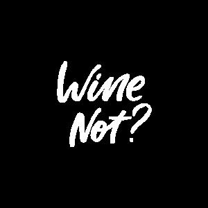 Wine not, Warum nicht, Wein, Wine