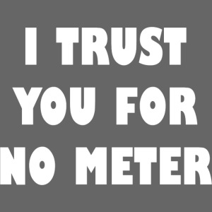 I trust you for no meter