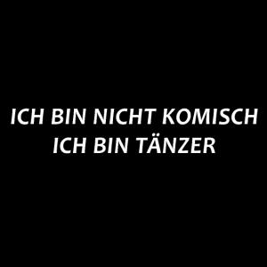 ICH BIN NICHT KOMISCH - ICH BIN TÄNZER
