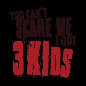 You Can't Scare Me I Got 3 Kids Geburt Papa Mama