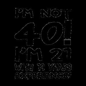 I'm not forty I'm twenty one