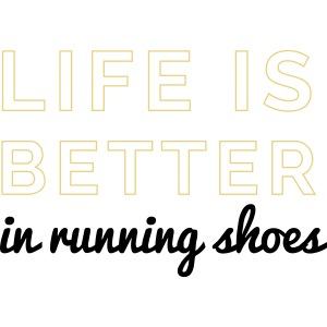 Life is Better in Running Shoes