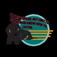 """""""DOGS DO SPEAKS, BUT..."""" - Nicht Jeder hört zu!"""