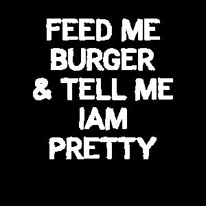 feed me burger and tell me iam pretty
