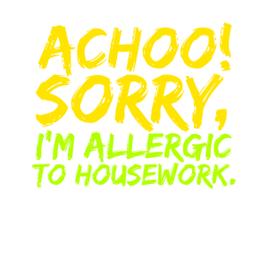 Housework, Ich bin allergisch gegen Hausarbeit