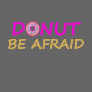 DONUT BE AFRAID