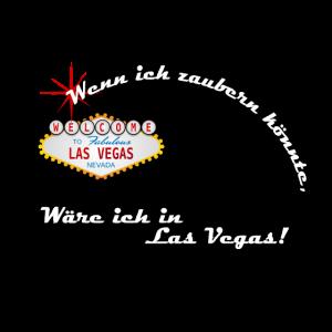 Wenn ich zaubern koennte waere ich in Las Vegas