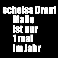 Scheiss Drauf Malle ist nur ....